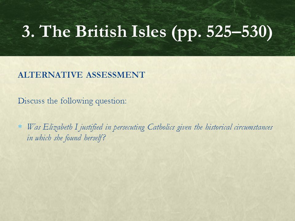 ALTERNATIVE ASSESSMENT Discuss the following question:  Was Elizabeth I justified in persecuting Catholics given the historical circumstances in which she found herself.