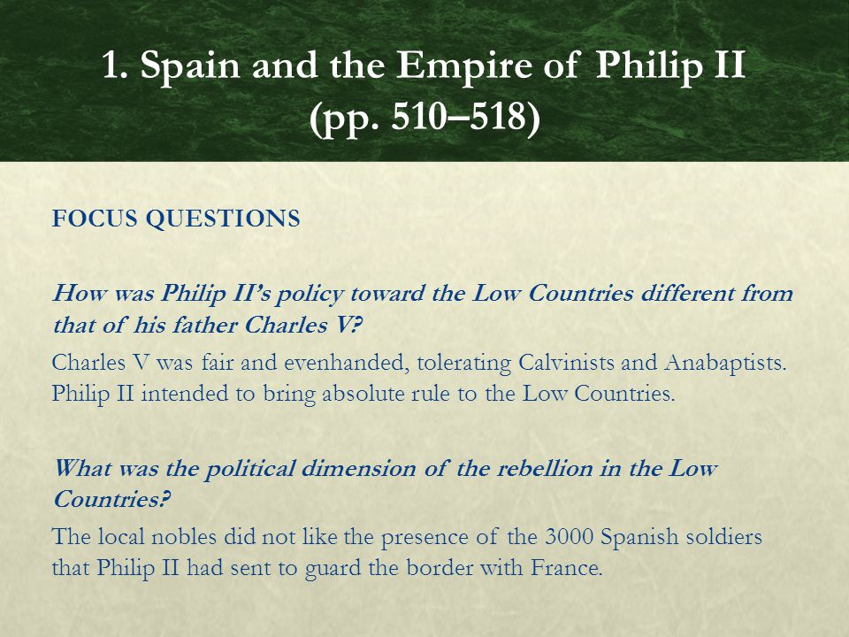 FOCUS QUESTIONS How was Philip II's policy toward the Low Countries different from that of his father Charles V.