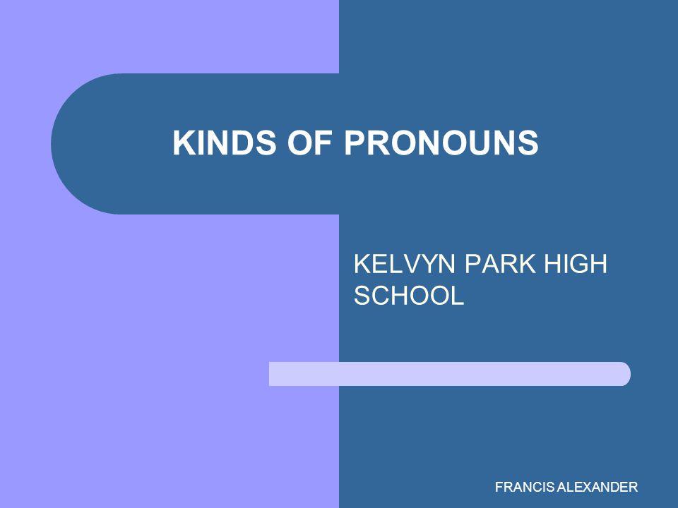 FRANCIS ALEXANDER KINDS OF PRONOUNS KELVYN PARK HIGH SCHOOL