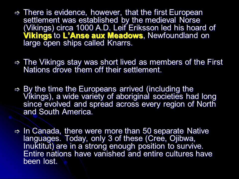 There is evidence, however, that the first European settlement was established by the medieval Norse (Vikings) circa 1000 A.D.