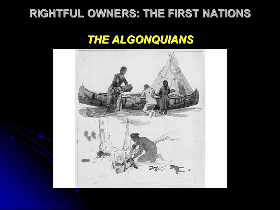 RIGHTFUL OWNERS: THE FIRST NATIONS THE ALGONQUIANS