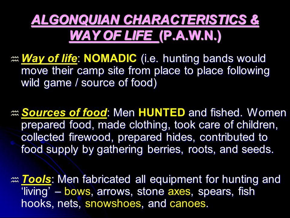 ALGONQUIAN CHARACTERISTICS & WAY OF LIFE (P.A.W.N.)  (i.e.