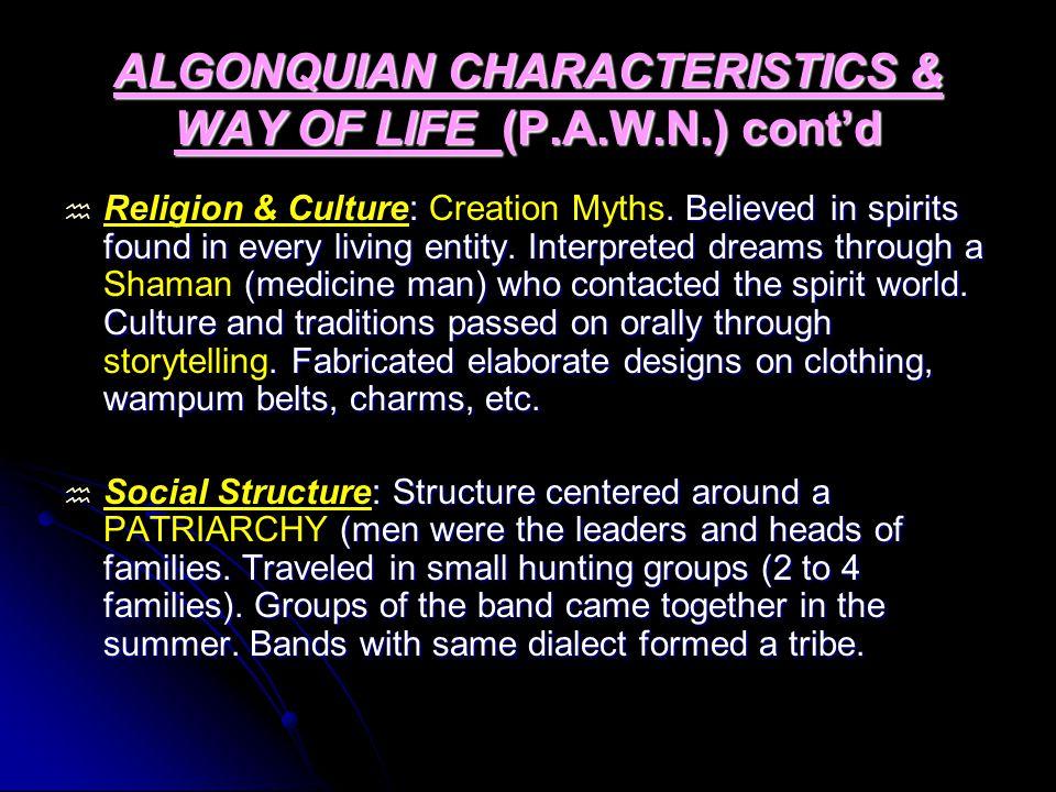 ALGONQUIAN CHARACTERISTICS & WAY OF LIFE (P.A.W.N.) cont'd  :.