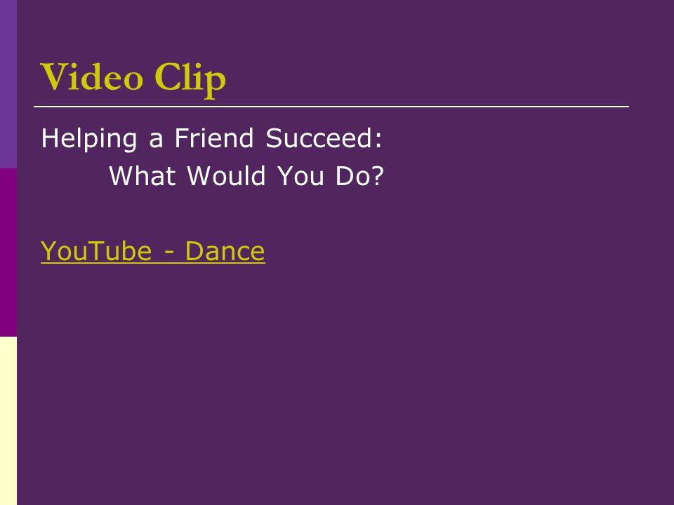 Video Clip Helping a Friend Succeed: What Would You Do? YouTube - Dance
