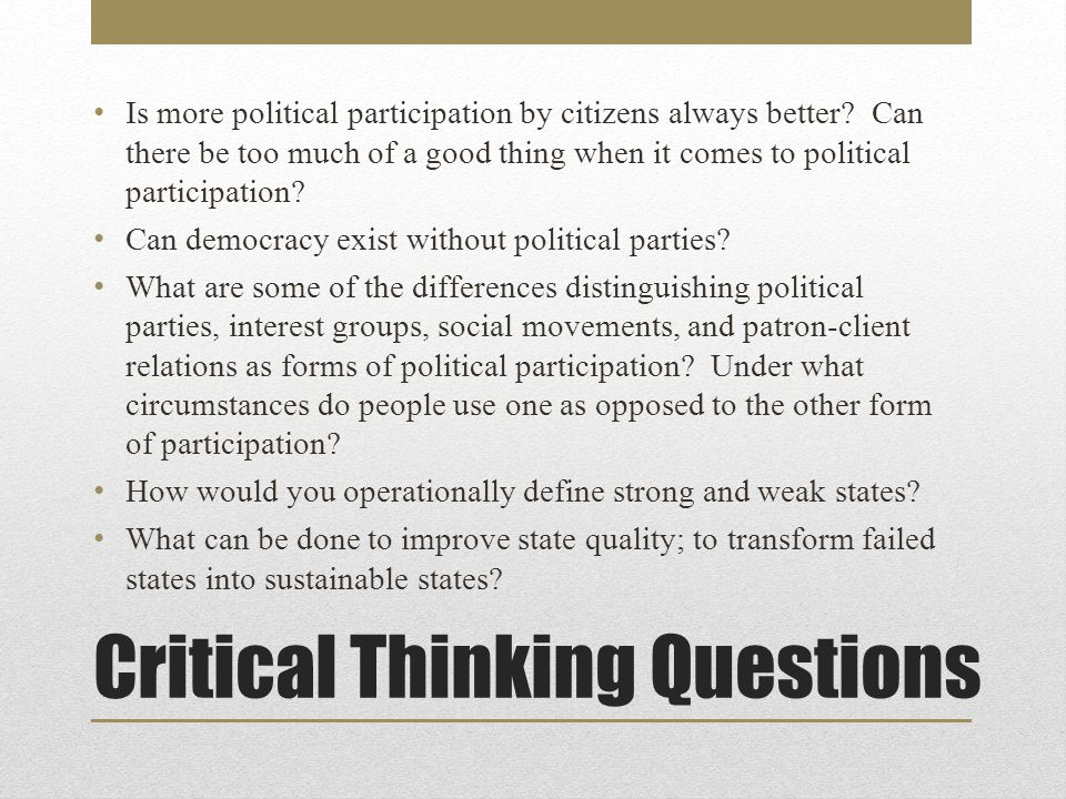 Critical Thinking Questions Is more political participation by citizens always better.