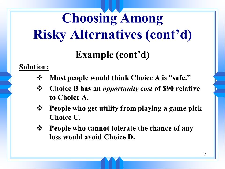 8 Choosing Among Risky Alternatives (cont'd) Example (cont'd) Solution (cont'd):  Choice A is like buying shares of a utility stock.