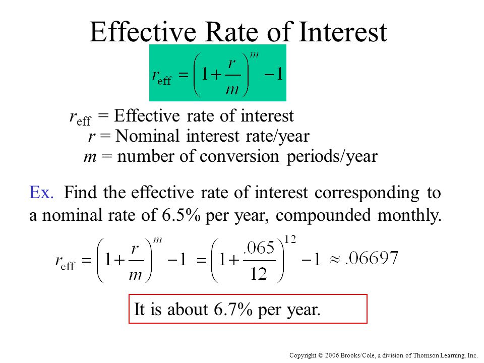 Copyright © 2006 Brooks/Cole, a division of Thomson Learning, Inc. Effective Rate of Interest r eff = Effective rate of interest r = Nominal interest