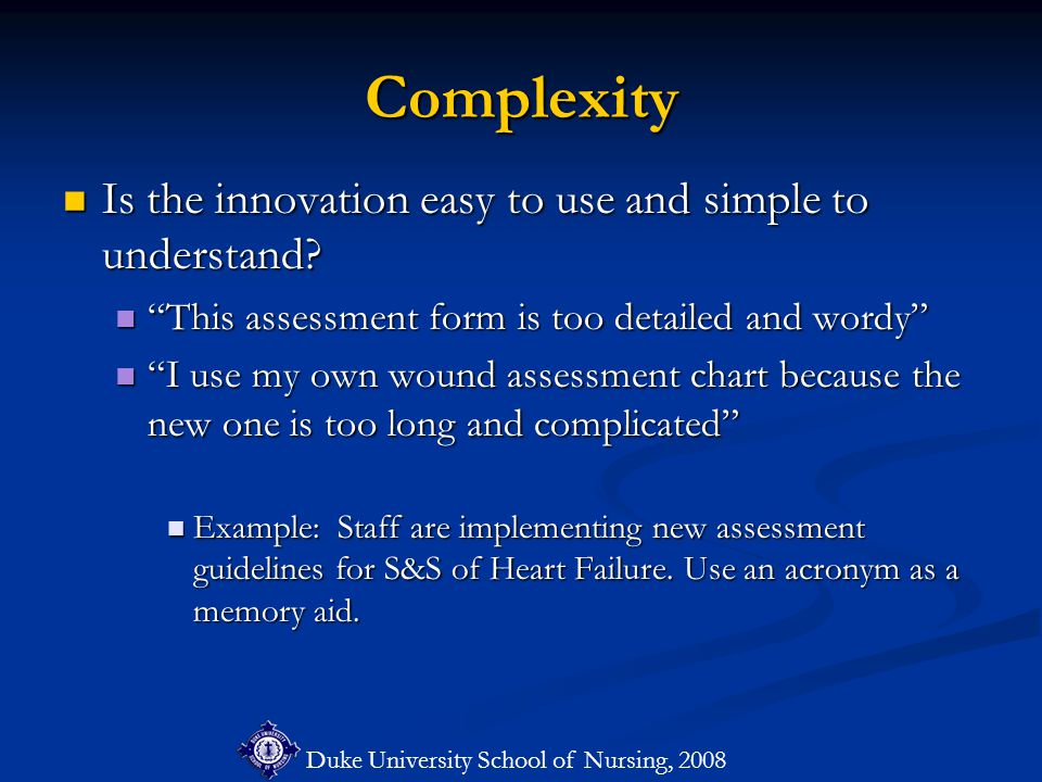 Duke University School of Nursing, 2008 Complexity Is the innovation easy to use and simple to understand.