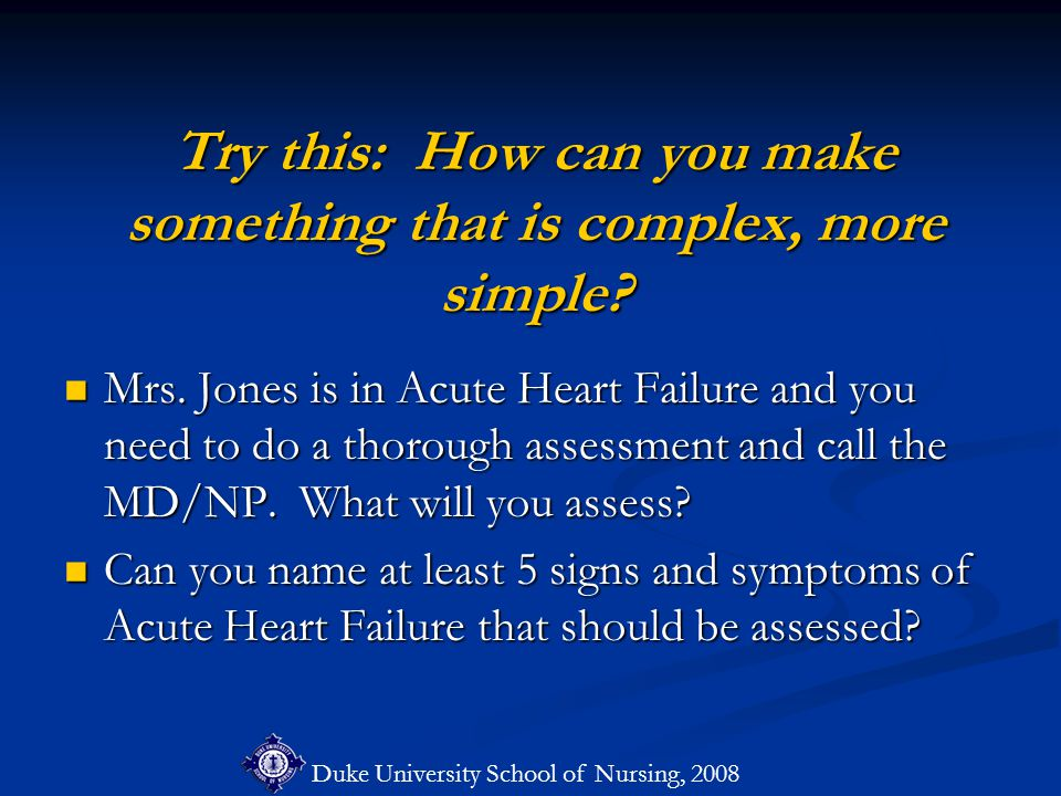Duke University School of Nursing, 2008 Try this: How can you make something that is complex, more simple.