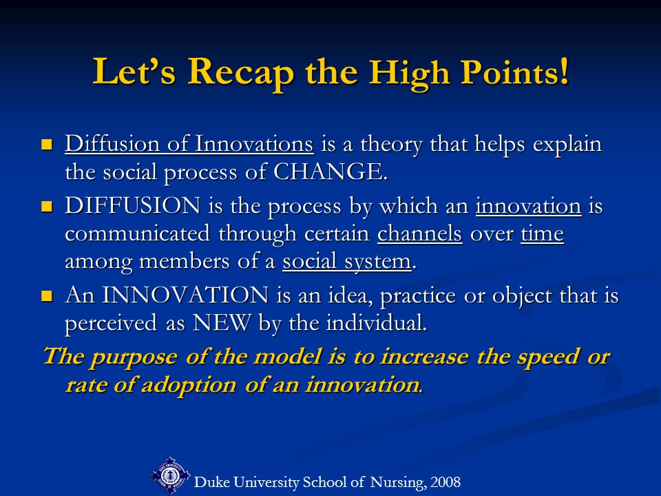 Let's Recap the High Points ! Diffusion of Innovations is a theory that helps explain the social process of CHANGE. Diffusion of Innovations is a theo