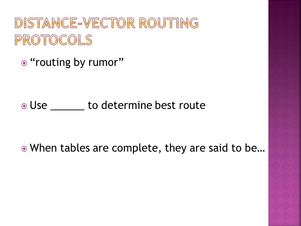  routing by rumor  Use ______ to determine best route  When tables are complete, they are said to be…