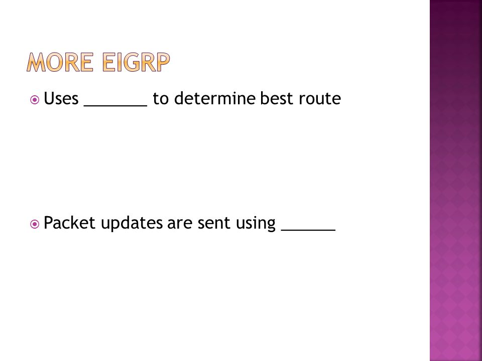  Uses _______ to determine best route  Packet updates are sent using ______