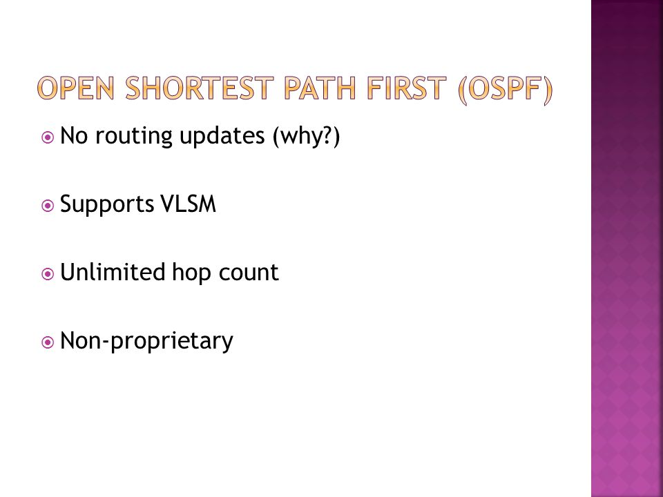  No routing updates (why )  Supports VLSM  Unlimited hop count  Non-proprietary