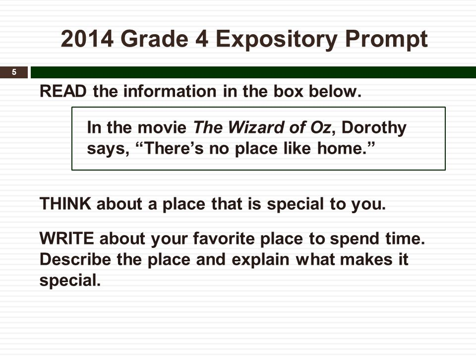 """2014 Grade 4 Expository Prompt READ the information in the box below. In the movie The Wizard of Oz, Dorothy says, """"There's no place like home."""" THINK"""