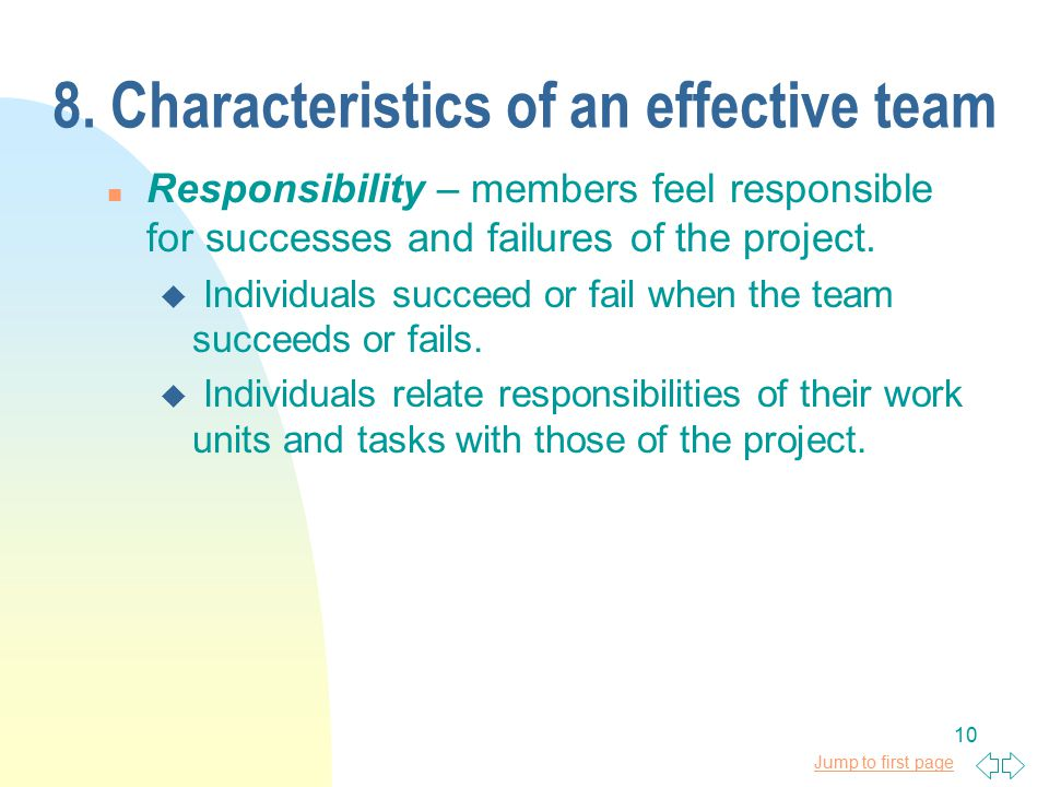 Jump to first page 10 8. Characteristics of an effective team n Responsibility – members feel responsible for successes and failures of the project. u