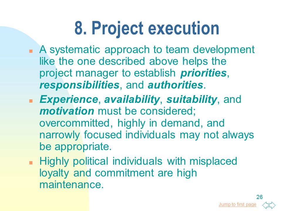 Jump to first page 26 8. Project execution n A systematic approach to team development like the one described above helps the project manager to estab