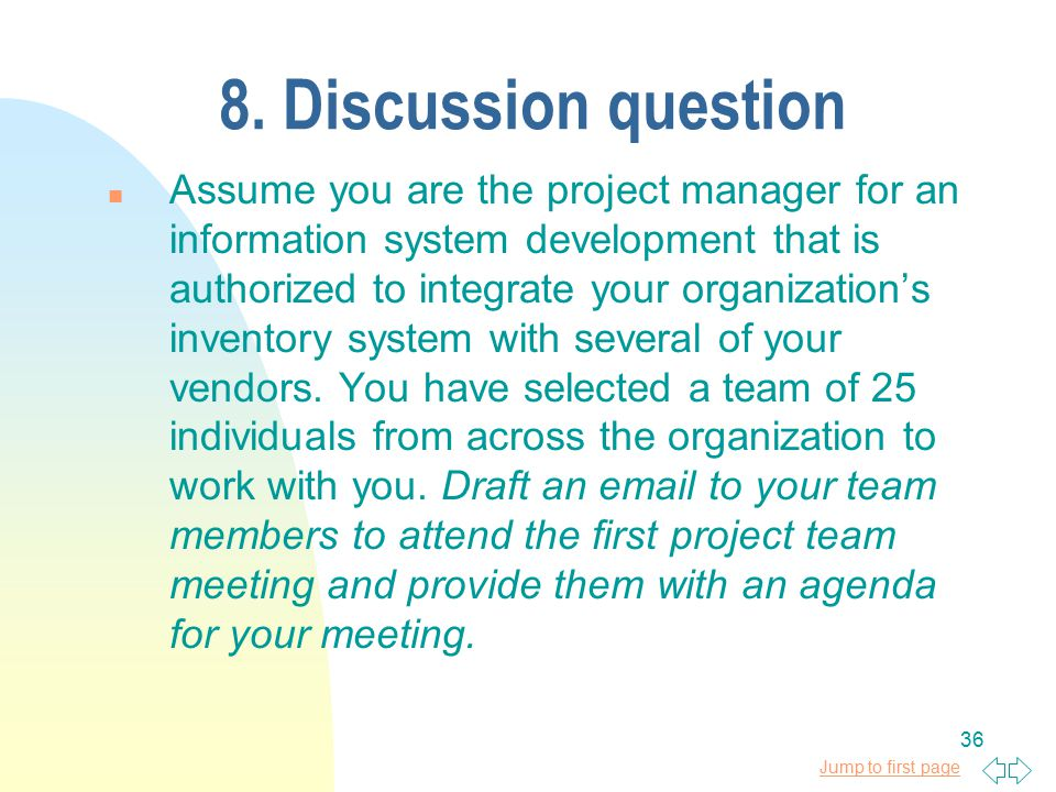 Jump to first page 36 8. Discussion question n Assume you are the project manager for an information system development that is authorized to integrat