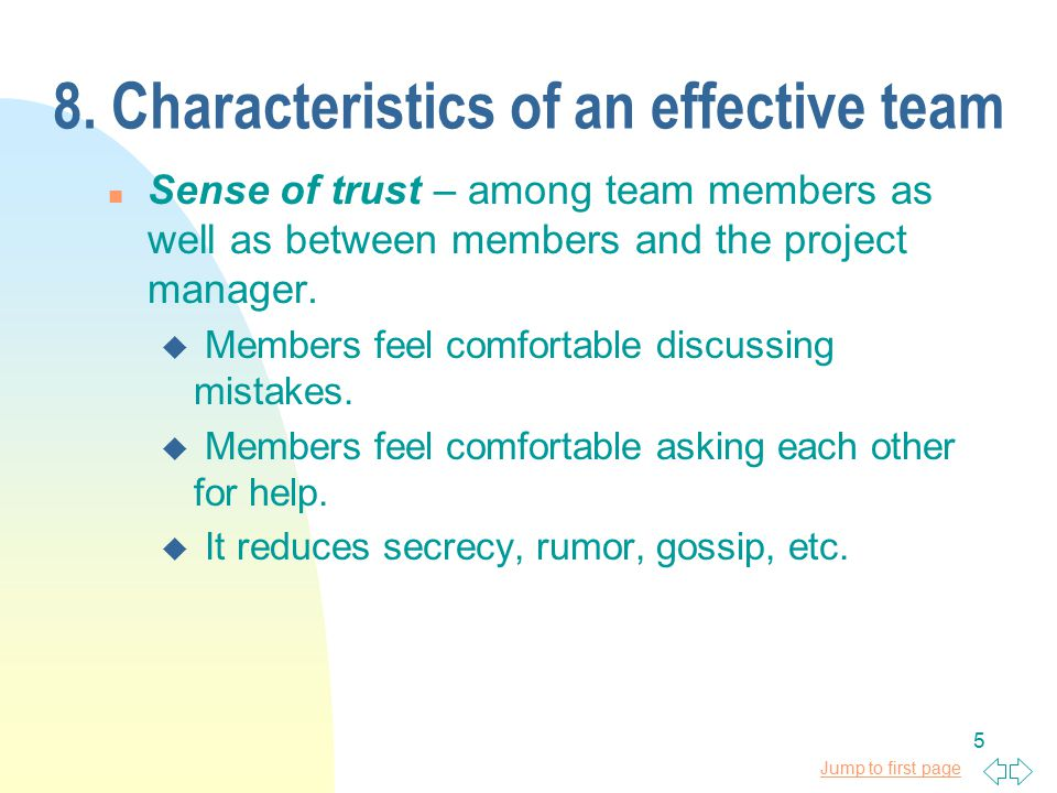 Jump to first page 5 8. Characteristics of an effective team n Sense of trust – among team members as well as between members and the project manager.