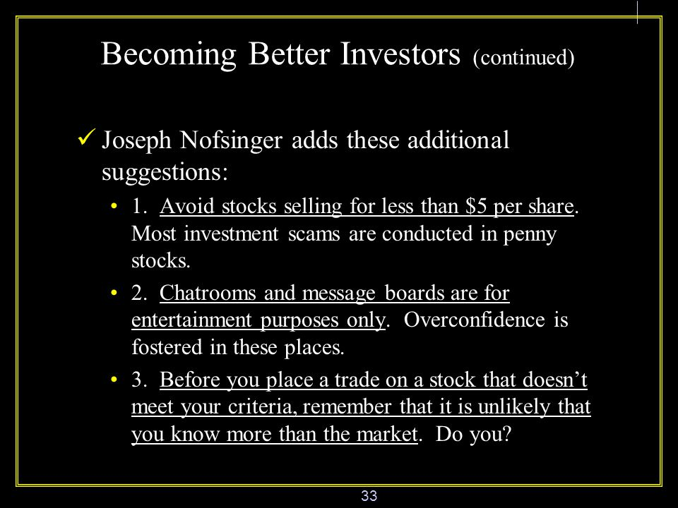 33 Becoming Better Investors (continued) Joseph Nofsinger adds these additional suggestions: 1.