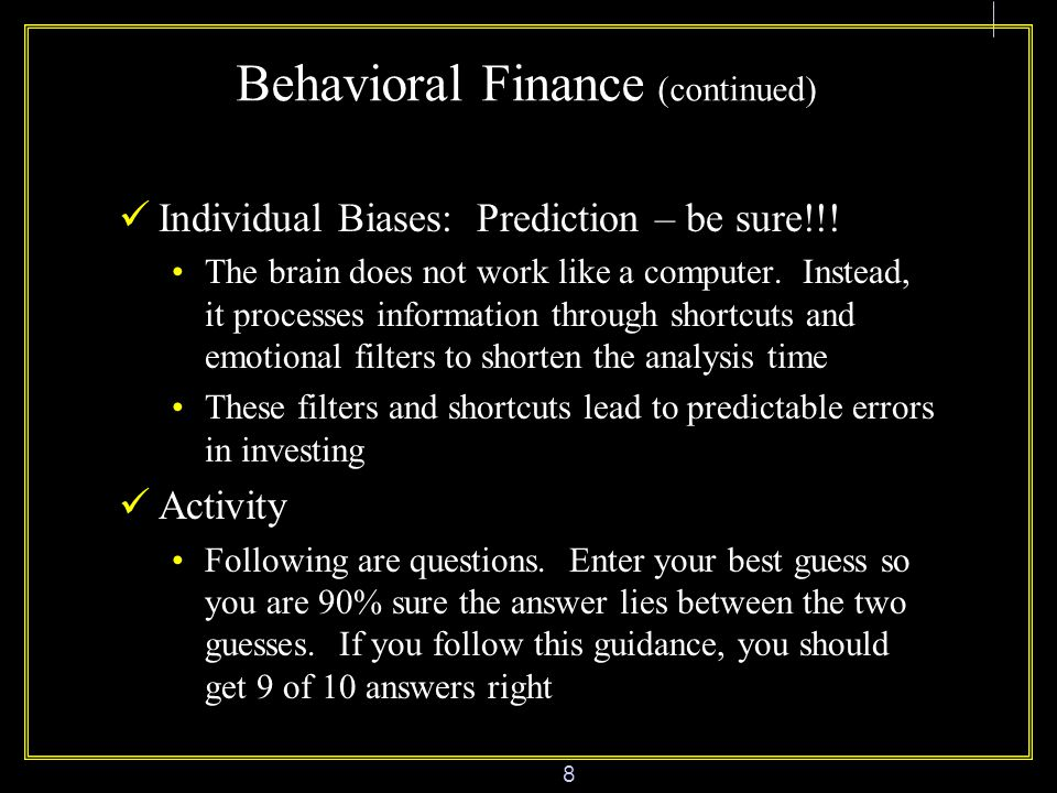 8 Behavioral Finance (continued) Individual Biases: Prediction – be sure!!.