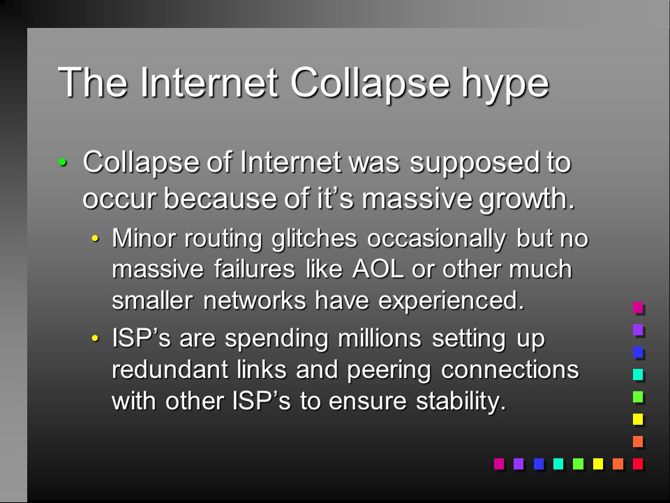 The Internet Collapse hype Collapse of Internet was supposed to occur because of it's massive growth.