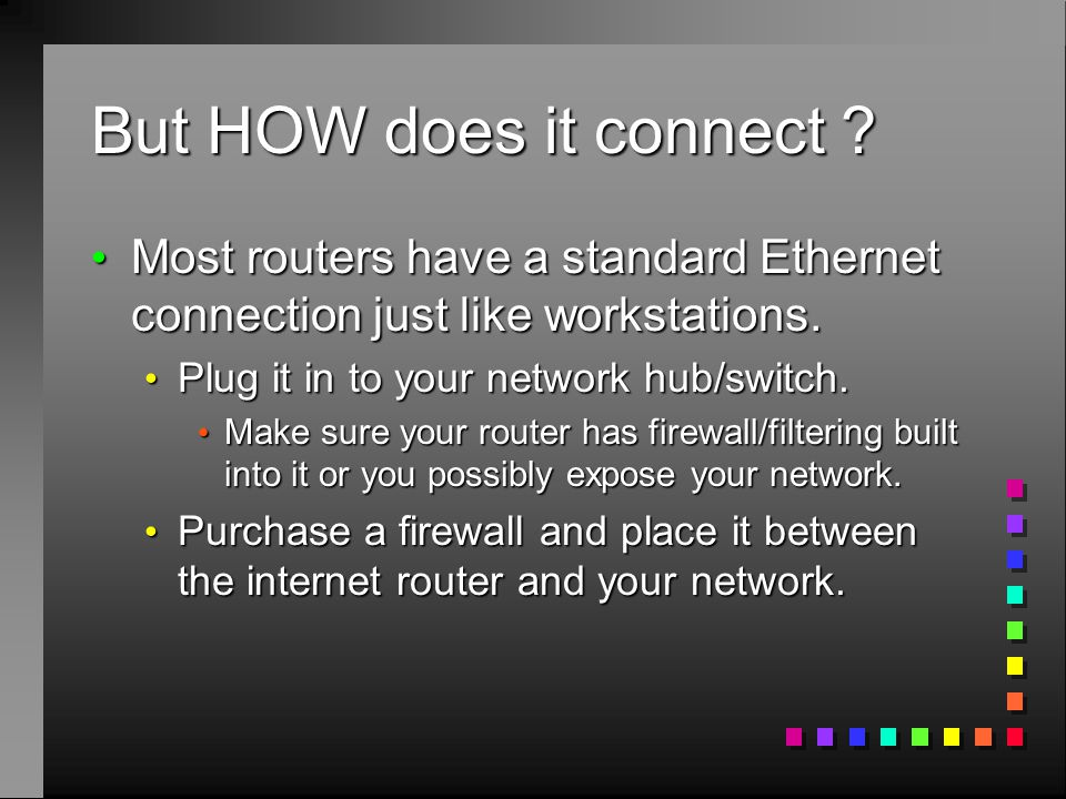 But HOW does it connect .Most routers have a standard Ethernet connection just like workstations.