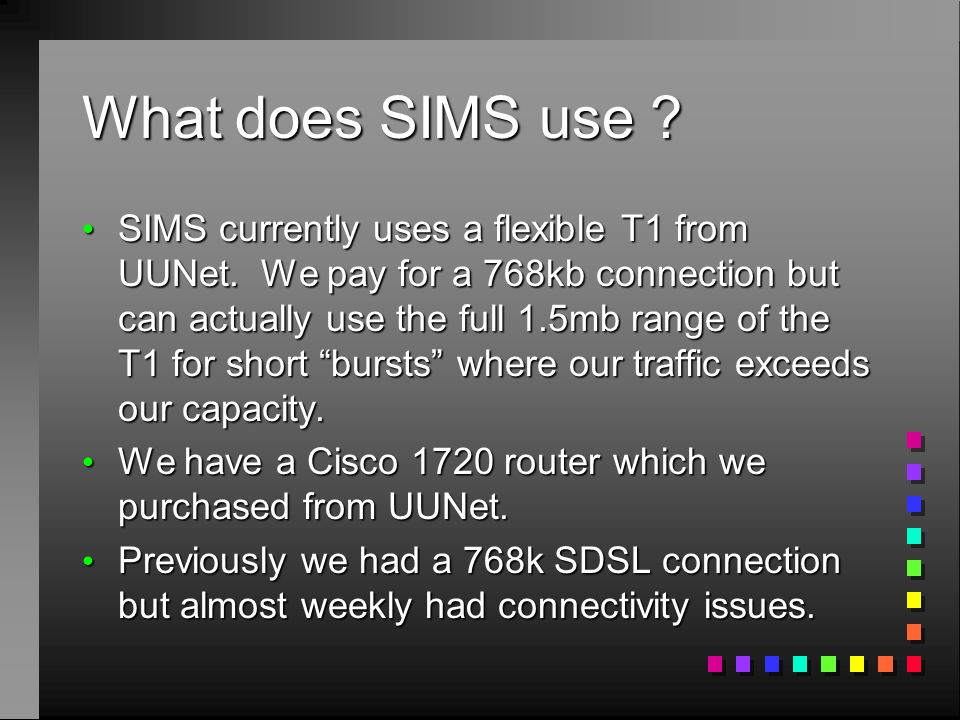 What does SIMS use .SIMS currently uses a flexible T1 from UUNet.