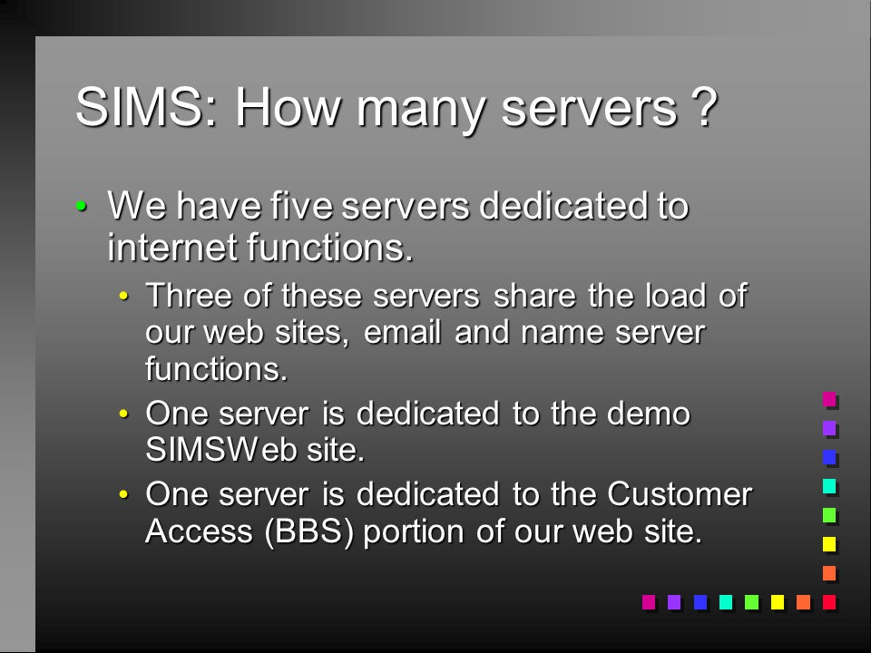 SIMS: How many servers .We have five servers dedicated to internet functions.