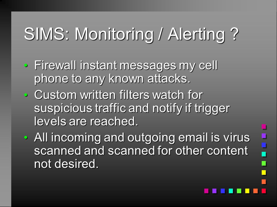 SIMS: Monitoring / Alerting ? Firewall instant messages my cell phone to any known attacks. Firewall instant messages my cell phone to any known attac