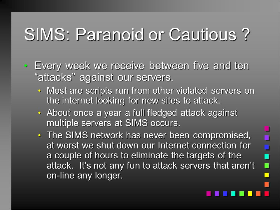 """SIMS: Paranoid or Cautious ? Every week we receive between five and ten """"attacks"""" against our servers. Every week we receive between five and ten """"att"""