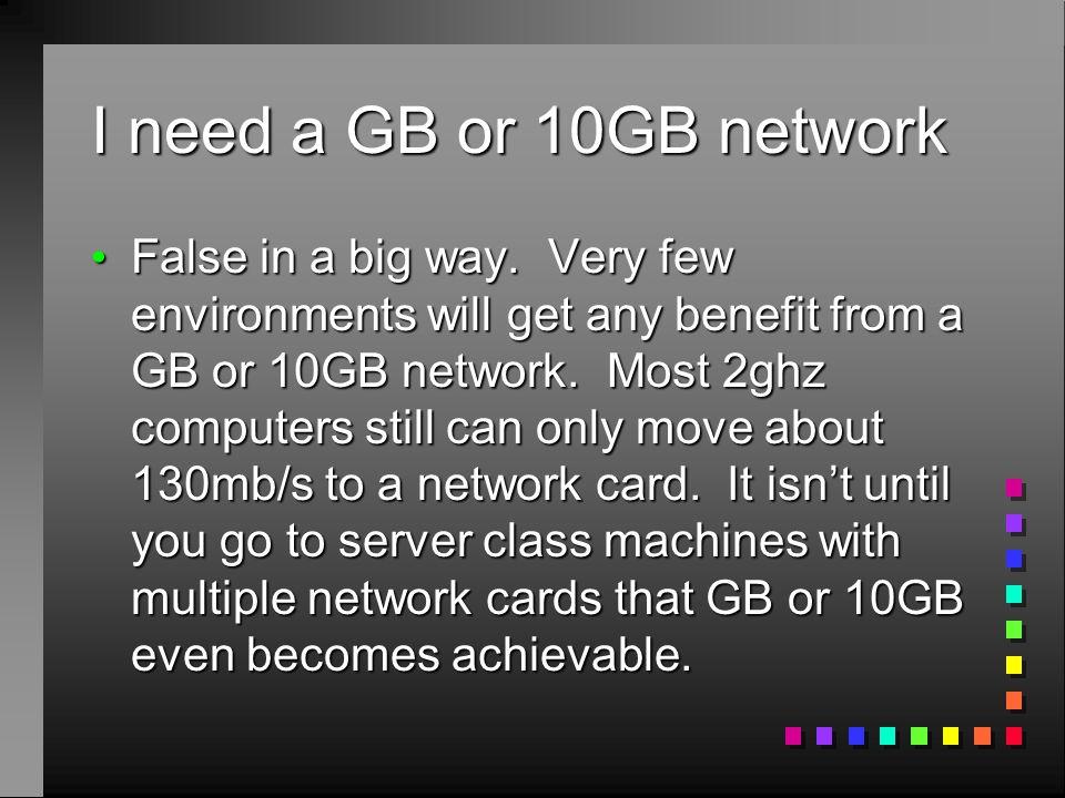 I need a GB or 10GB network False in a big way.