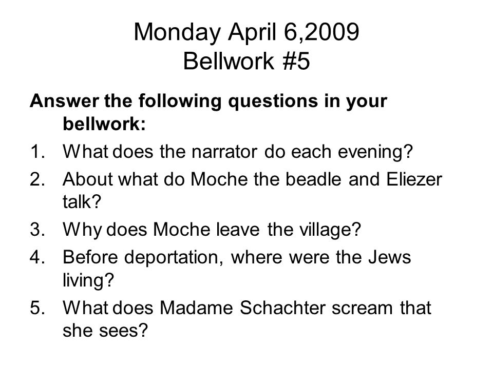 Monday April 6,2009 Bellwork #5 Answer the following questions in your bellwork: 1.What does the narrator do each evening? 2.About what do Moche the b