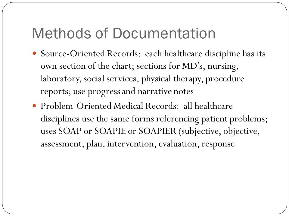 Methods of Documentation Source-Oriented Records: each healthcare discipline has its own section of the chart; sections for MD's, nursing, laboratory,