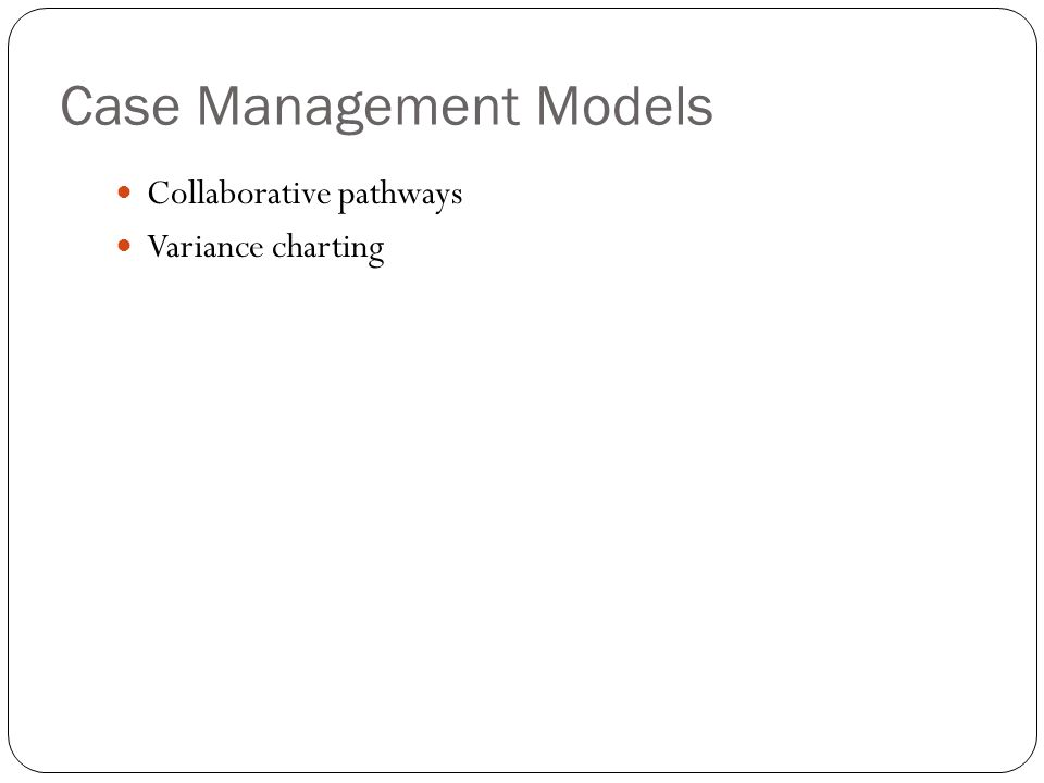 Case Management Models Collaborative pathways Variance charting