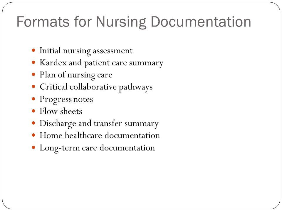 Formats for Nursing Documentation Initial nursing assessment Kardex and patient care summary Plan of nursing care Critical collaborative pathways Prog