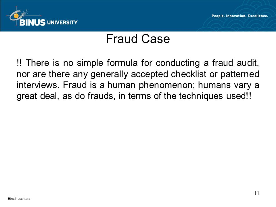 Fraud Case !! There is no simple formula for conducting a fraud audit, nor are there any generally accepted checklist or patterned interviews. Fraud i