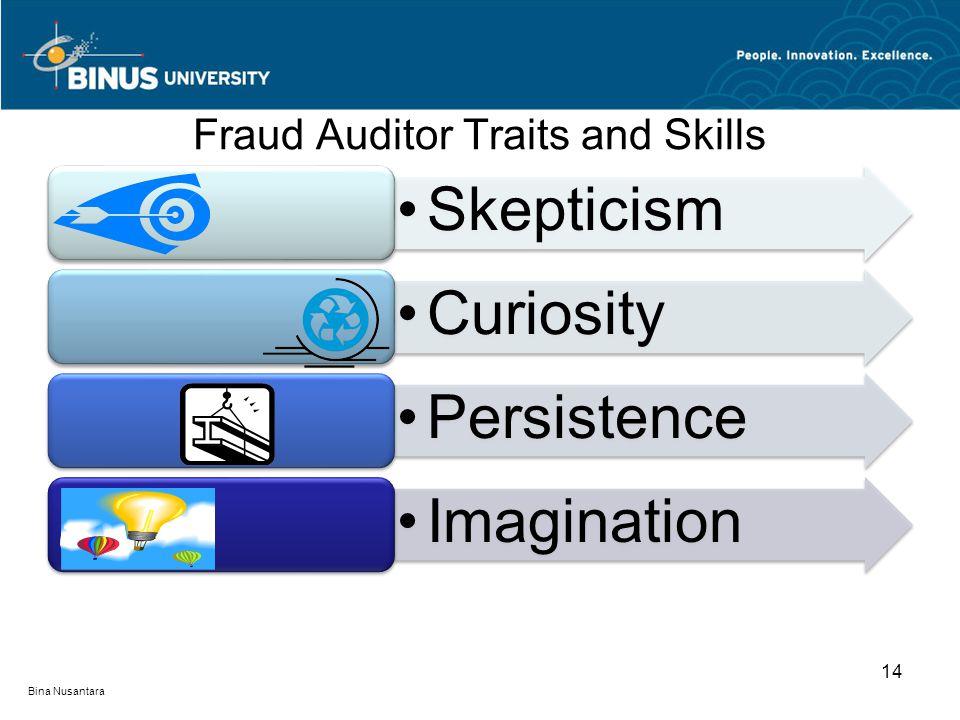 Fraud Auditor Traits and Skills SkepticismCuriosityPersistence Imagination Bina Nusantara 14