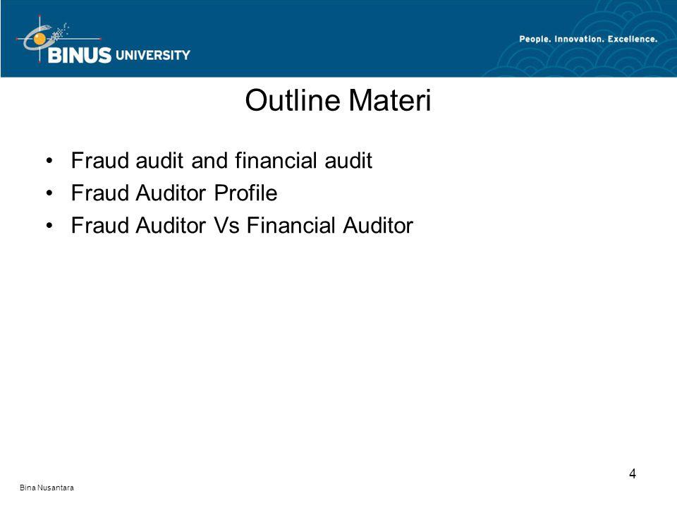 Bina Nusantara Fraud audit and financial audit Fraud Auditor Profile Fraud Auditor Vs Financial Auditor Outline Materi 4