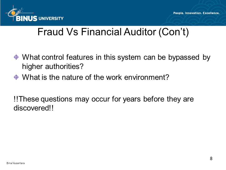 Fraud Vs Financial Auditor (Con't) What control features in this system can be bypassed by higher authorities? What is the nature of the work environm