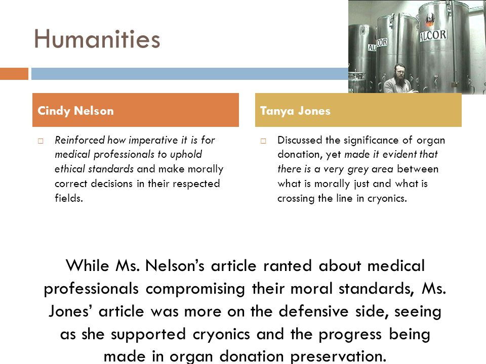 Humanities  Reinforced how imperative it is for medical professionals to uphold ethical standards and make morally correct decisions in their respected fields.