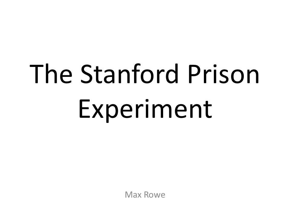 The Stanford Prison Experiment Max Rowe