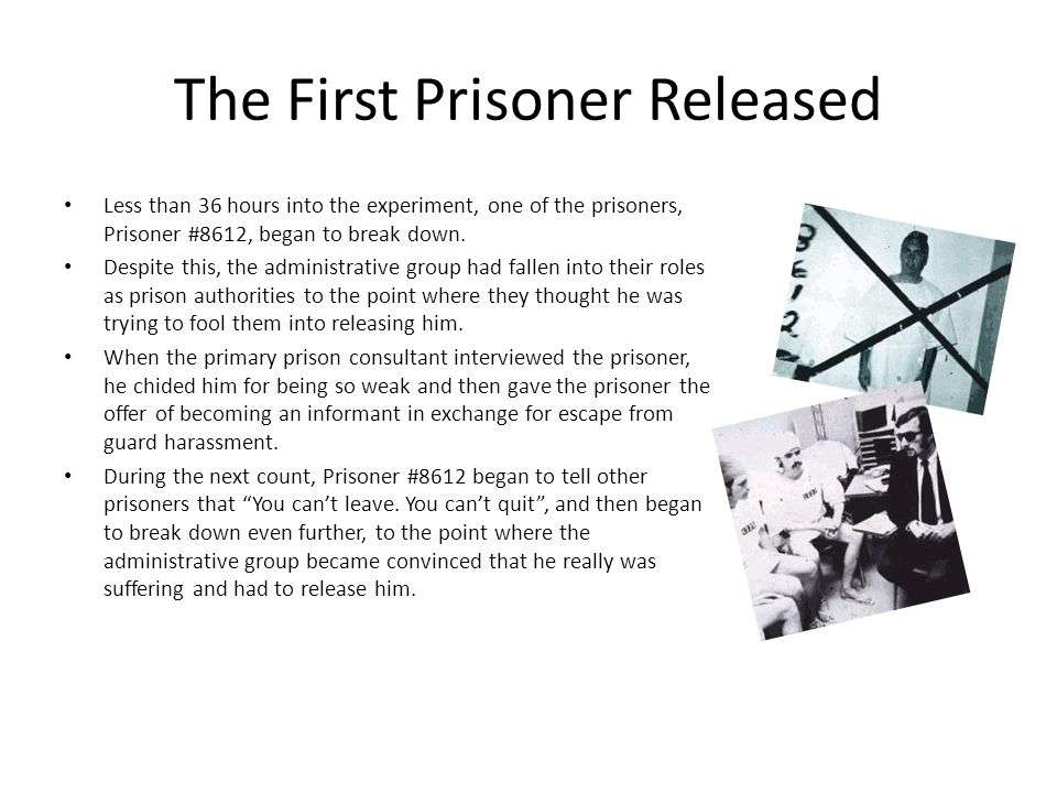The First Prisoner Released Less than 36 hours into the experiment, one of the prisoners, Prisoner #8612, began to break down. Despite this, the admin