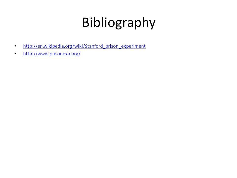 Bibliography http://en.wikipedia.org/wiki/Stanford_prison_experiment http://www.prisonexp.org/