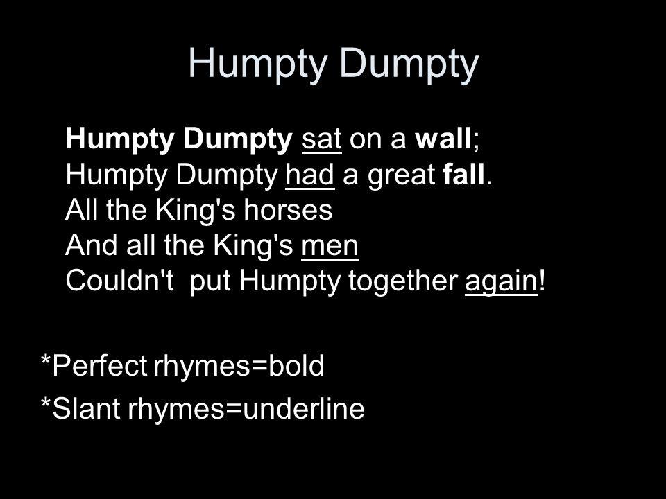 Humpty Dumpty Humpty Dumpty sat on a wall; Humpty Dumpty had a great fall.