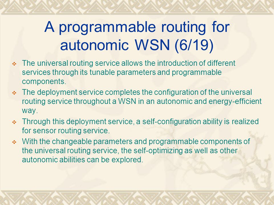A programmable routing for autonomic WSN (6/19)  The universal routing service allows the introduction of different services through its tunable para