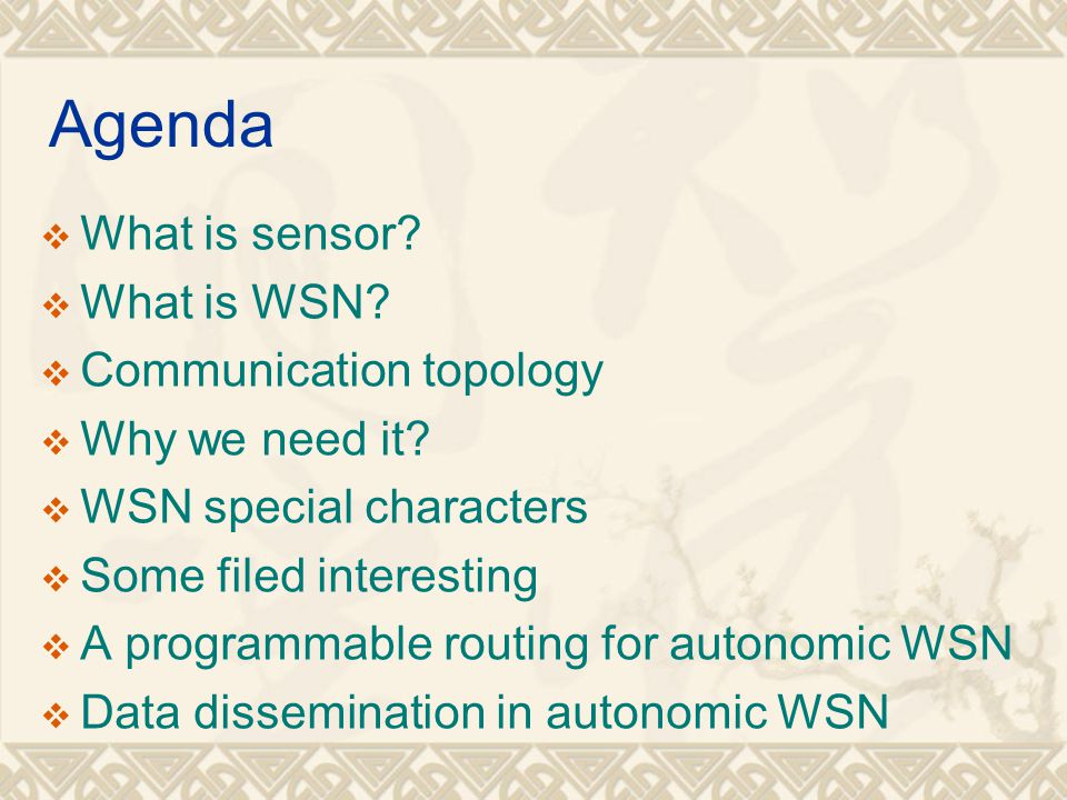 Agenda  What is sensor?  What is WSN?  Communication topology  Why we need it?  WSN special characters  Some filed interesting  A programmable