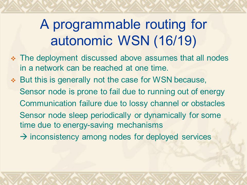 A programmable routing for autonomic WSN (16/19)  The deployment discussed above assumes that all nodes in a network can be reached at one time.  Bu