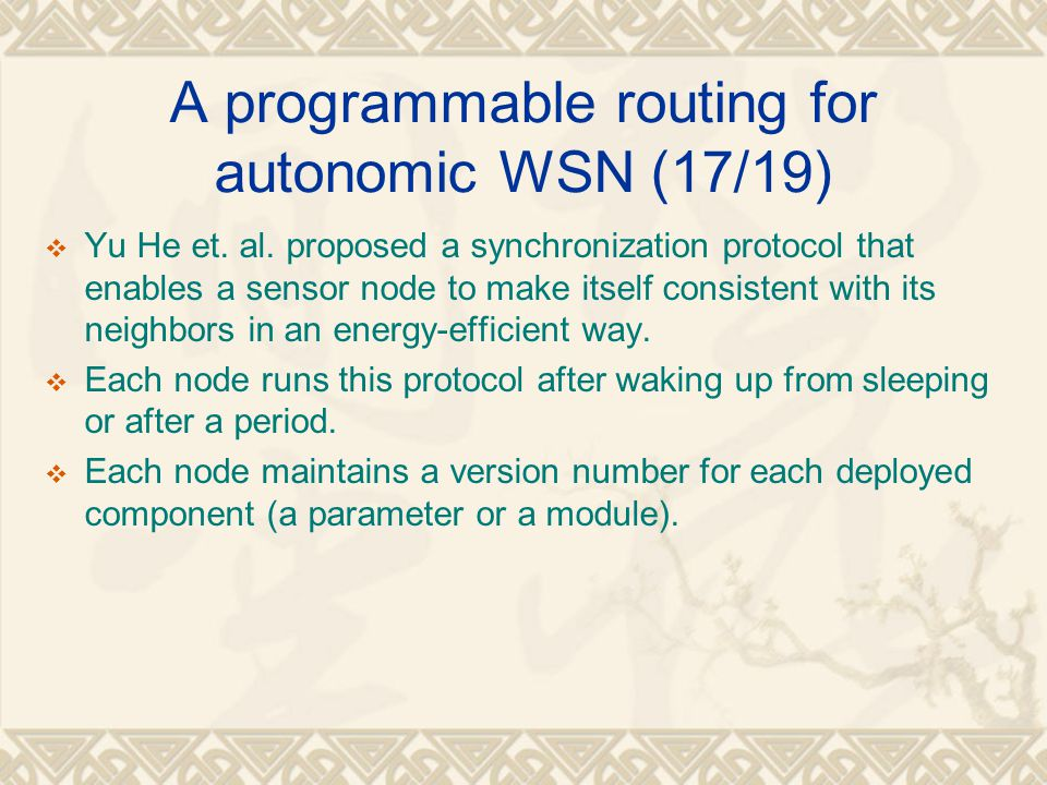 A programmable routing for autonomic WSN (17/19)  Yu He et. al. proposed a synchronization protocol that enables a sensor node to make itself consist
