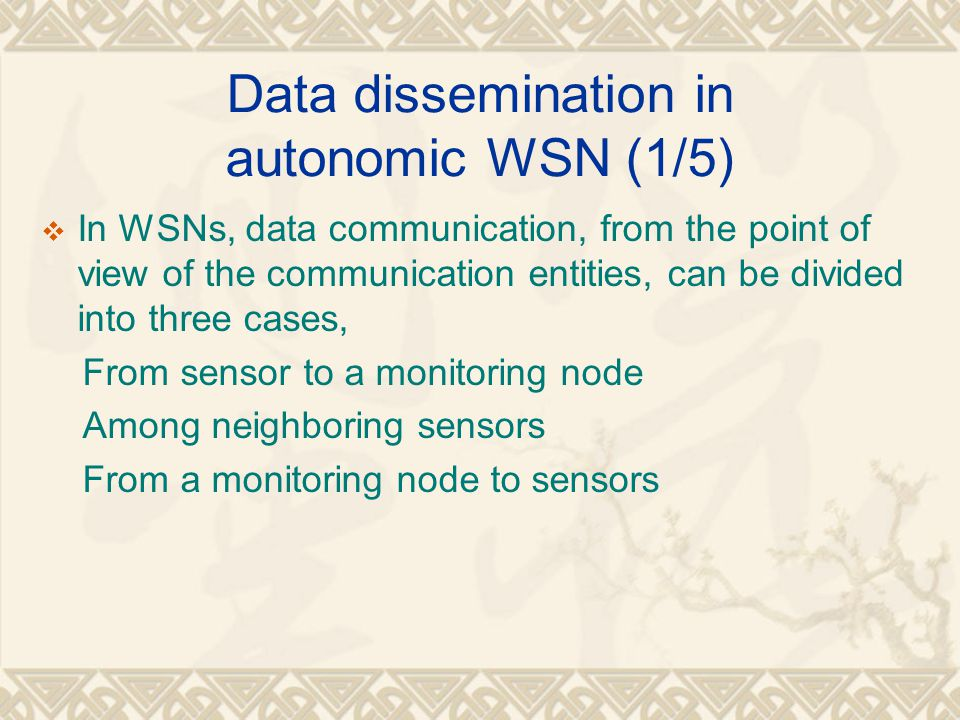Data dissemination in autonomic WSN (1/5)  In WSNs, data communication, from the point of view of the communication entities, can be divided into thr