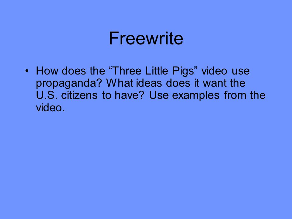 Freewrite How does the Three Little Pigs video use propaganda.